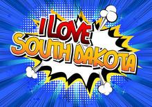 I Love South Dakota - Comic Book Style Word.