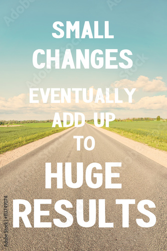 Photo  Small changes eventually add up to huge results. Do it!