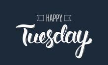 Happy Tuesday. Trendy Hand Let...
