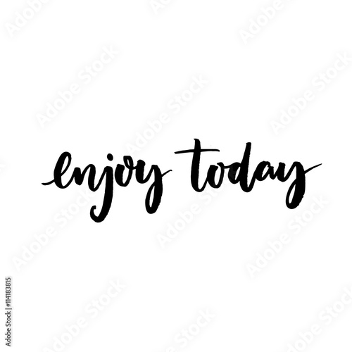 Staande foto Positive Typography Enjoy today. Inspirational quote for social media content and motivational cards, posters. Vector black lettering isolated on white background.