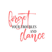 Forget Your Troubles And Dance...