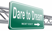 Dare To Dream Big, Live Your Life And Realize Your Wildest Dreams...