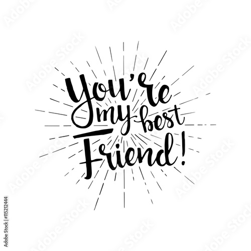 You Are My Best Friend Handwritten Lettering Happy Friendship D