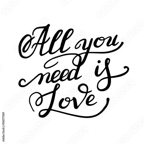фотография  all you need is love handwritten inscription calligraphic letter