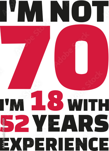 Photographie  I'm not 70, I'm 18 with 52 years experience - 70th birthday