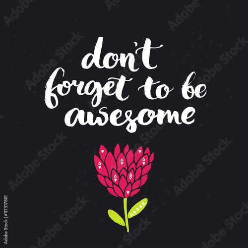 don-t-forget-to-be-awesome-inspirational-saying-brush-lettering-on-dark-background-with-hand-drawn-flower