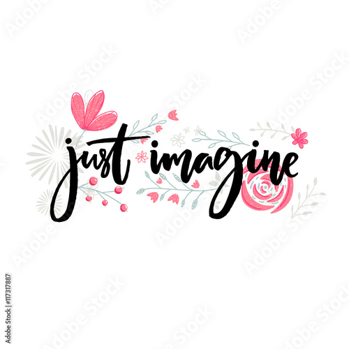 Foto op Aluminium Retro sign Just imagine. Motivational saying. Brush lettering decorated with flowers. Inspirational quote vector design.
