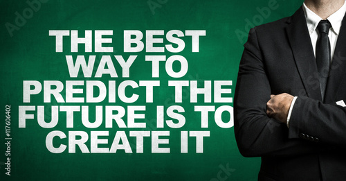 Valokuva The Best Way to Predict the Future is to Create It