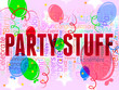Party Stuff Means Balloon Celebrations And Decoration