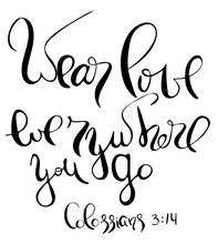 Wear Love Everywhere You Go. Inspirational And Motivational Quote. Modern Brush Calligraphy. .Hand Drawing Lettering.  Phrase For T-shirts, Posters And Wall Art.  Vector Design. Words About God.