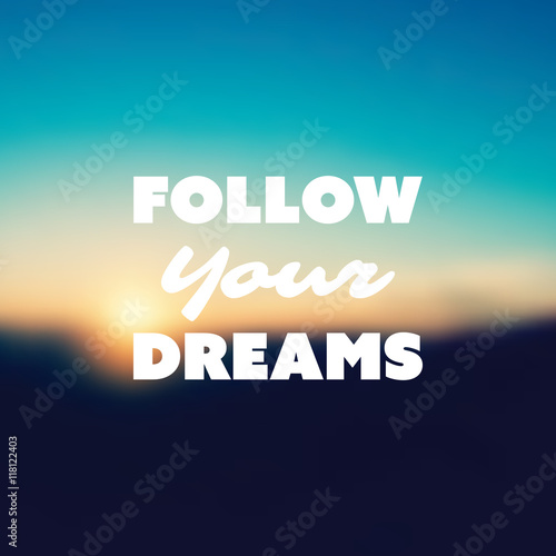 Photo  Follow Your Dreams - Inspirational Quote, Slogan, Saying - Success Concept Illus