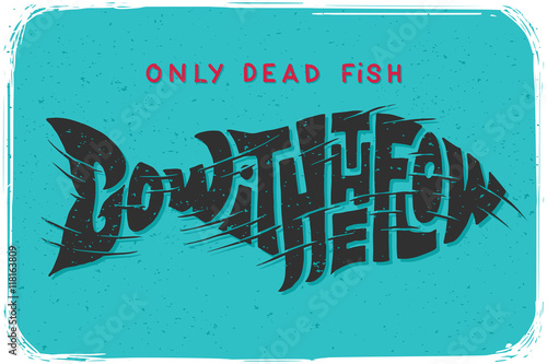 Photo  Motivational funny poster with lettering composition and quote text Only dead fish go with the flow