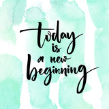 Today is a new beginning. Inspirational quote at turquoise watercolor strokes texture.