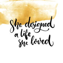 She Designed A Life She Loved....