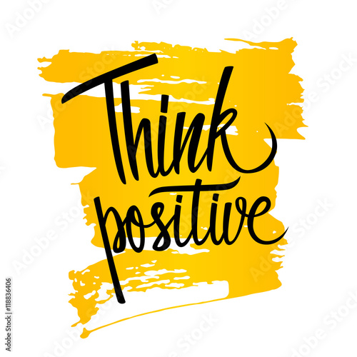 Handwritten inspirational phrase Think positive with brush stroke background. Hand drawn elements for your design. Vector illustration.
