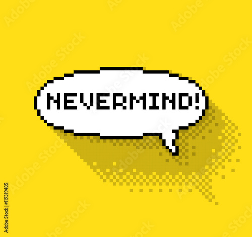 Photo  Text bubble with Nevermind phase, flat pixelated illustration