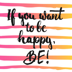 Fototapeta Napisy If you want to be happy, Be - hand drawn lettering phrase, isolated on the white background with colorful sketch element. Fun brush ink inscription for photo overlays, greeting card or poster design