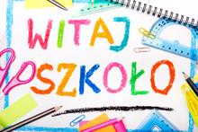 Kolorowy Rysunek Z Napisem WITAJ SZKOŁO Otoczony Przyborami Szkolnymi