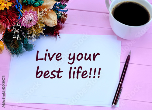 Fotografie, Obraz  Live your best life. Motivational quote