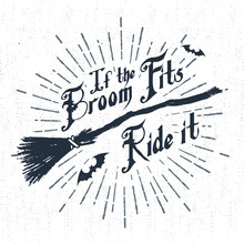 """Hand Drawn Halloween Label With Textured Witch's Broom Vector Illustration And """"If The Broom Fits - Ride It"""" Lettering."""