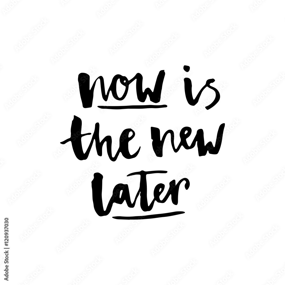 """Now is the new later"" lettering. Poster"