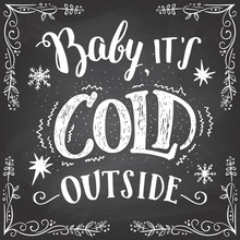 Baby It's Cold Outside. Christ...