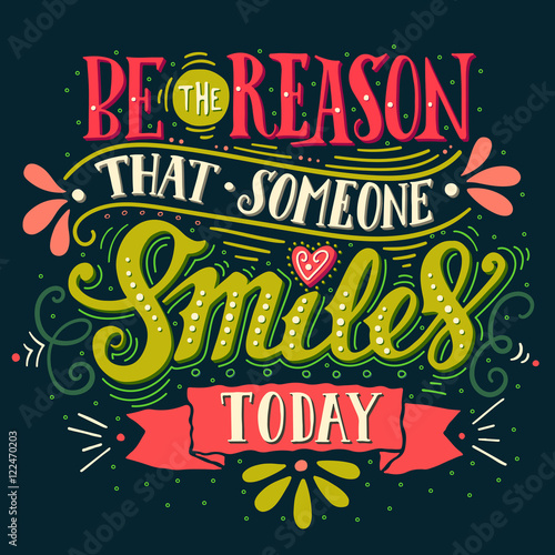 Photo  Be the reason that someone smiles today. Inspirational quote.