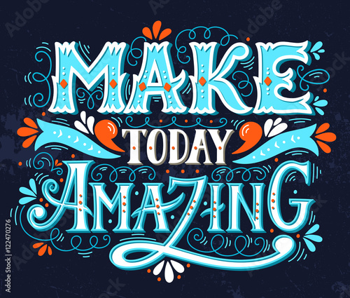 Make today amazing. Quote. Hand drawn vintage illustration