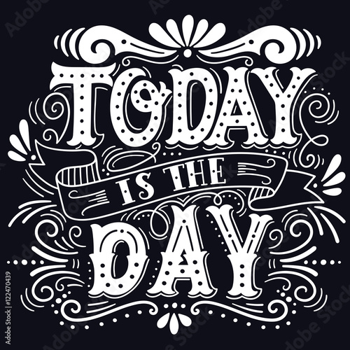 Staande foto Positive Typography Today is the day. Motivational quote. Hand drawn vintage illustr