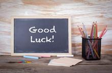 Good Luck Text On A Blackboard...