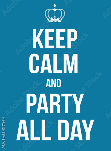 Keep calm and party all day poster Wallpaper Mural