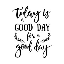 Today Is A Good Day For A Good...