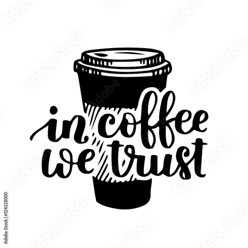 vector hand written quote in coffee we trust coffee on the go
