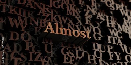 Fotografie, Obraz  Almost - Wooden 3D rendered letters/message