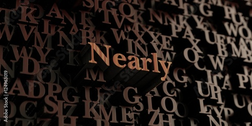 Fotografie, Obraz  Nearly - Wooden 3D rendered letters/message
