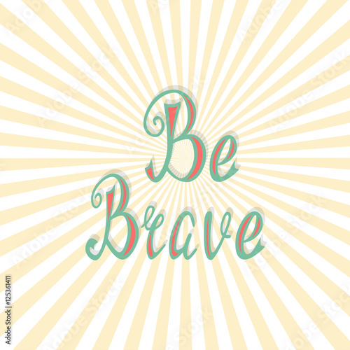 Hand written retro lettering Be brave made in vector  Vintage