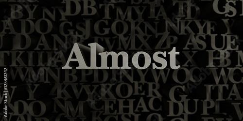 Fotografie, Obraz  Almost - Stock image of 3D rendered metallic typeset headline illustration