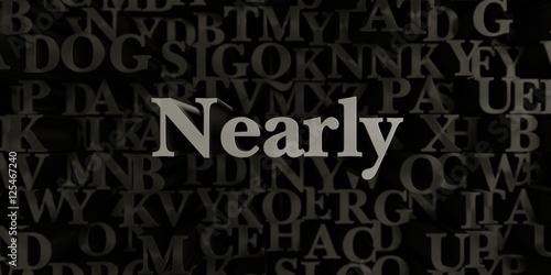 Fotografie, Obraz  Nearly - Stock image of 3D rendered metallic typeset headline illustration