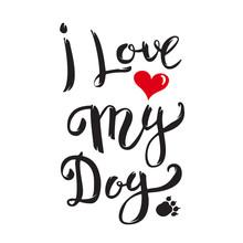 I Love My Dog. Hand Drawn Lett...