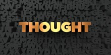 Thought - Gold Text On Black Background - 3D Rendered Royalty Free Stock Picture. This Image Can Be Used For An Online Website Banner Ad Or A Print Postcard.