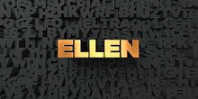 Ellen - Gold Text On Black Background - 3D Rendered Royalty Free Stock Picture. This Image Can Be Used For An Online Website Banner Ad Or A Print Postcard.