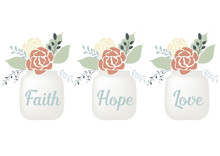 Flowers In Jars With Word Faith Hope Love   Christianity Art Of Decoration   Encouraging Inspirational Graphic