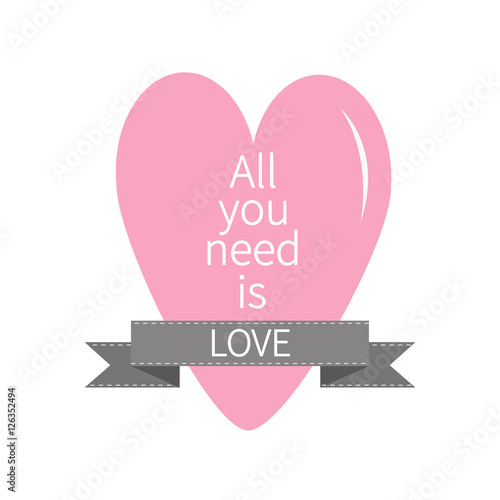 Photo  All You Need is Love Lettering with pink heart and gray ribbon