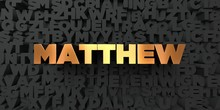 Matthew - Gold Text On Black Background - 3D Rendered Royalty Free Stock Picture. This Image Can Be Used For An Online Website Banner Ad Or A Print Postcard.