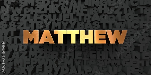 Matthew - Gold text on black background - 3D rendered royalty free stock picture Wallpaper Mural
