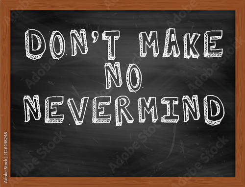 DONT MAKE NO NEVERMIND handwritten text on black chalkboard Canvas Print