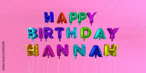 Photo  Happy Birthday Hannah card with balloon text - 3D rendered stock image