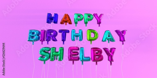 Photo  Happy Birthday Shelby card with balloon text - 3D rendered stock image