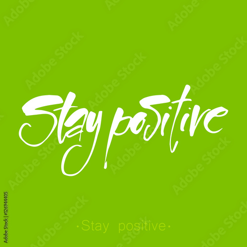 Foto op Plexiglas Positive Typography stay positive