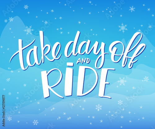 In de dag Retro sign vector illustration of hand lettering winter phrase with snowflakes on sky and mountain background. take day and ride